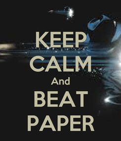 Poster: KEEP CALM And BEAT PAPER