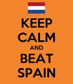 Poster: KEEP CALM AND BEAT SPAIN