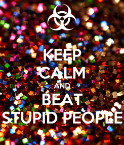 Poster: KEEP CALM AND BEAT STUPID PEOPLE