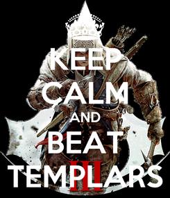 Poster: KEEP CALM AND BEAT TEMPLARS
