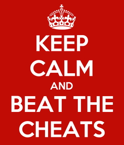 Poster: KEEP CALM AND BEAT THE CHEATS