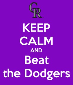 Poster: KEEP CALM AND Beat the Dodgers