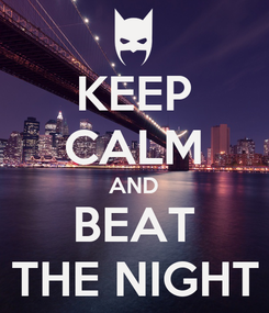 Poster: KEEP CALM AND BEAT THE NIGHT