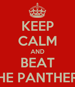 Poster: KEEP CALM AND BEAT THE PANTHERS