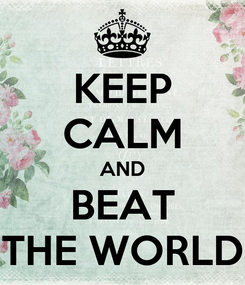 Poster: KEEP CALM AND BEAT THE WORLD