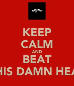 Poster: KEEP CALM AND BEAT THIS DAMN HEAT