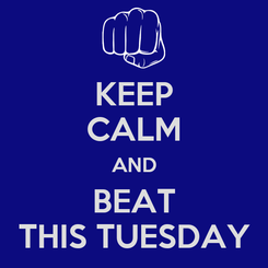 Poster: KEEP CALM AND BEAT THIS TUESDAY