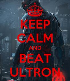 Poster: KEEP CALM AND BEAT ULTRON