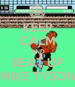 Poster: KEEP CALM AND BEAT UP MIKE TYSON