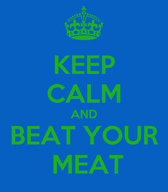 Poster: KEEP CALM AND BEAT YOUR  MEAT