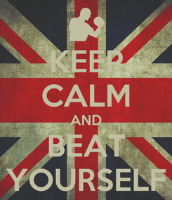 Poster: KEEP CALM AND BEAT YOURSELF