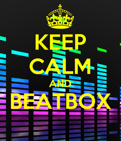 Poster: KEEP CALM AND BEATBOX