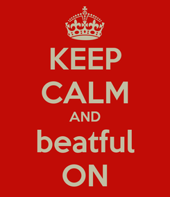 Poster: KEEP CALM AND beatful ON
