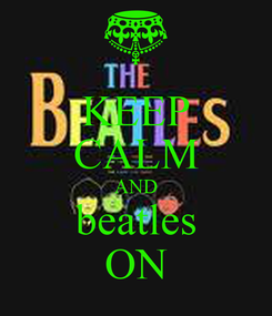 Poster: KEEP CALM AND beatles ON