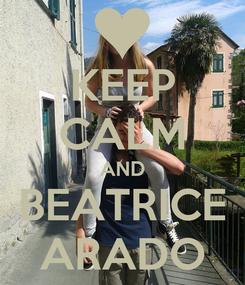 Poster: KEEP CALM AND BEATRICE ARADO