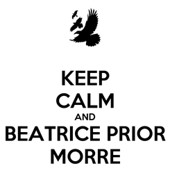 Poster: KEEP CALM AND BEATRICE PRIOR MORRE