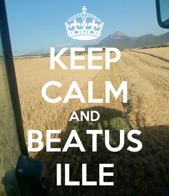 Poster: KEEP CALM AND BEATUS ILLE