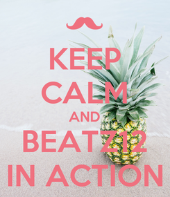 Poster: KEEP CALM AND BEATZ12 IN ACTION