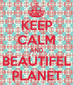 Poster: KEEP CALM AND BEAUTIFEL PLANET