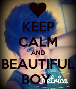 Poster: KEEP CALM AND BEAUTIFUL BOY