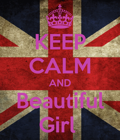 Poster: KEEP CALM AND Beautiful Girl