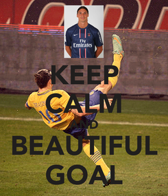Poster: KEEP CALM AND BEAUTIFUL GOAL