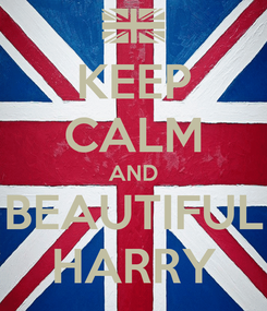 Poster: KEEP CALM AND BEAUTIFUL HARRY