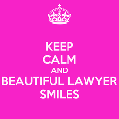 Poster: KEEP CALM AND BEAUTIFUL LAWYER SMILES