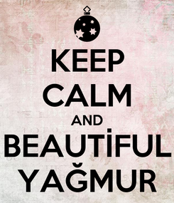 Poster: KEEP CALM AND BEAUTİFUL YAĞMUR