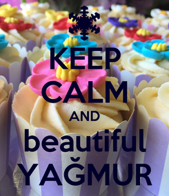 Poster: KEEP CALM AND beautiful YAĞMUR
