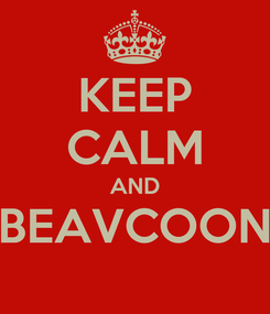 Poster: KEEP CALM AND BEAVCOON