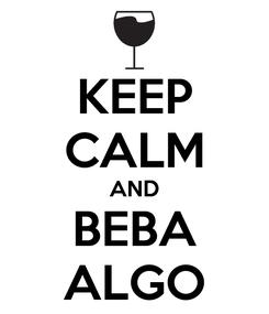 Poster: KEEP CALM AND BEBA ALGO