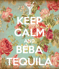 Poster: KEEP CALM AND BEBA TEQUILA
