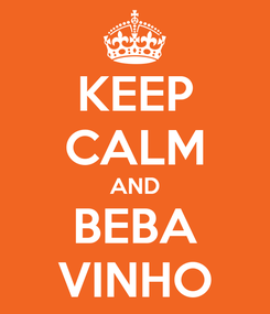 Poster: KEEP CALM AND BEBA VINHO