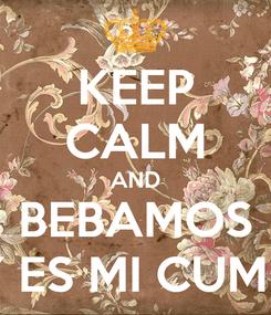 Poster: KEEP CALM AND BEBAMOS QUE HOY ES MI CUMPLEAÑOS