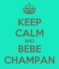 Poster: KEEP CALM AND BEBE CHAMPAN