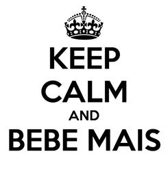 Poster: KEEP CALM AND BEBE MAIS