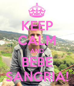 Poster: KEEP CALM AND BEBE SANGRIA!