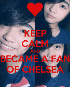 Poster: KEEP CALM AND BECAME A FAN OF CHELSEA