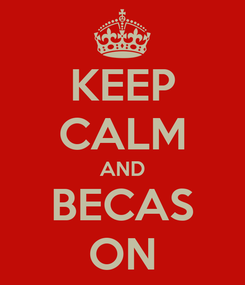 Poster: KEEP CALM AND BECAS ON