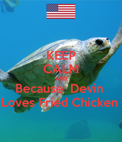 Poster: KEEP CALM AND Because  Devin  Loves Fried Chicken