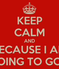 Poster: KEEP CALM AND BECAUSE I AM GOING TO GOA