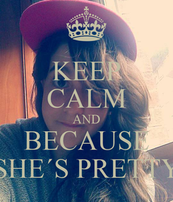 Poster: KEEP CALM AND BECAUSE SHE´S PRETTY