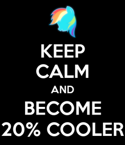 Poster: KEEP CALM AND BECOME 20% COOLER