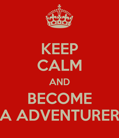 Poster: KEEP CALM AND BECOME A ADVENTURER