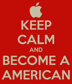 Poster: KEEP CALM AND BECOME A AMERICAN