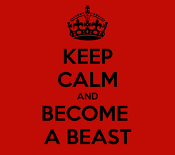 Poster: KEEP CALM AND BECOME  A BEAST