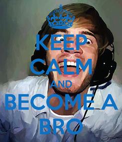 Poster: KEEP CALM AND BECOME A BRO