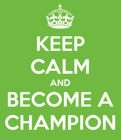 Poster: KEEP CALM AND BECOME A CHAMPION