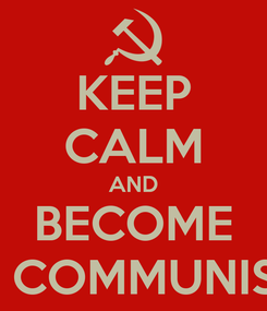 Poster: KEEP CALM AND BECOME A COMMUNIST